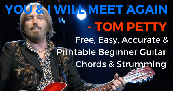 Tom Petty You And I Will Meet Again Chords For Beginner Guitar