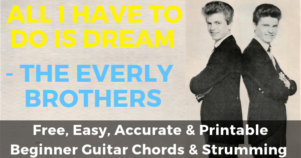 The Everly Brothers, All I Have To Do Is Dream Chords And Strumming