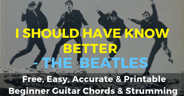 The Beatles, I Should Have Known Better Chords And Strumming