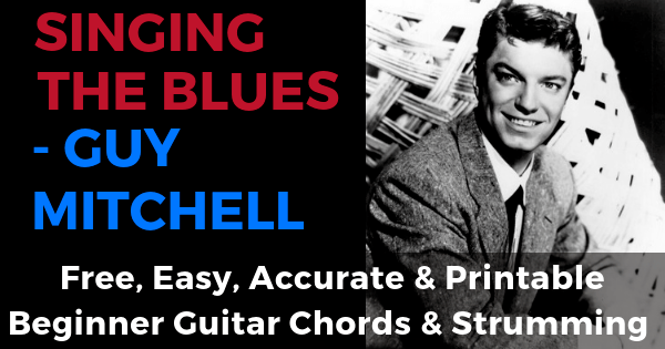 Singing The Blues Guy Mitchell Free, Easy, Accurate & Printable Beginner Guitar Chords & Strumming