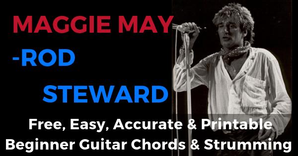 Maggie May Rod Steward Free, Easy, Accurate & Printable Beginner Guitar Chords & Strumming