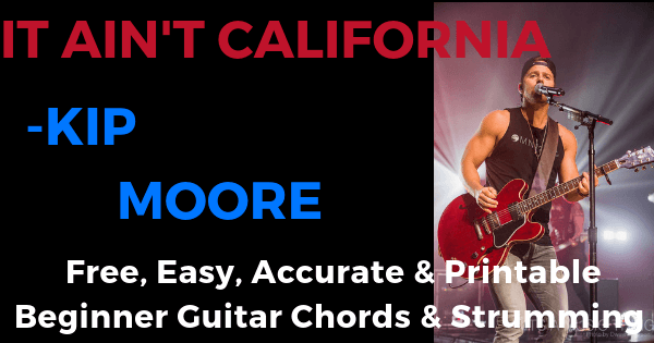It Aint California - Kip Moore free, easy, accurate and printable beginner guitar chords and strumming