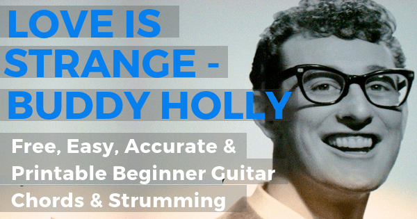 Love Is Strange, Buddy Holly Free, Easy, Accurate & Printable Beginner Guitar Chords & Strumming