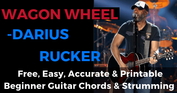 Wagon Wheel - Darius Rucker free, easy, accurate and printable beginner guitar chords and strumming