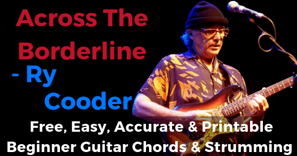 Across The Borderline - Ry Cooder free, easy, accurate and printable beginner guitar chords and strumming