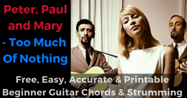 Too Much Of Nothing - Peter, Paul and Mary free, easy, accurate and printable beginner guitar chords and strumming