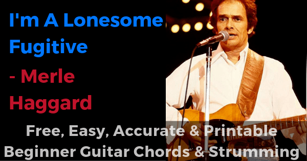 I'm A Lonesome Fugitive - Merle Haggard free, easy, accurate and printable beginner guitar chords and strumming