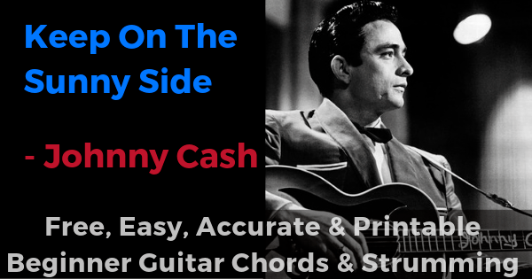 Keep On The Sunny Side - Johnny Cash free, easy, accurate and printable beginner guitar chords and strumming