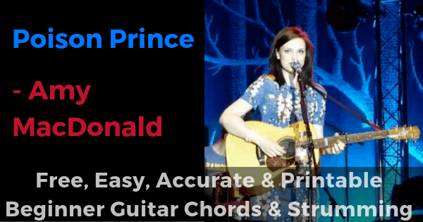 Poison Prince - Amy MacDonald free, easy, accurate and printable beginner guitar chords and strumming