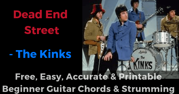 Dead end street - The Kinks free, easy, accurate and printable beginner guitar chords and strumming