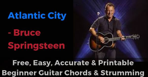 Atlantic City - Bruce Springsteen free, easy, accurate and printable beginner guitar chords and strumming