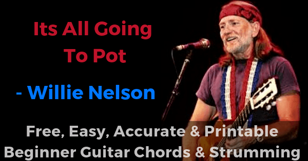 Its All Going To Pot - Willie Nelson free, easy, accurate and printable beginner guitar chords and strumming