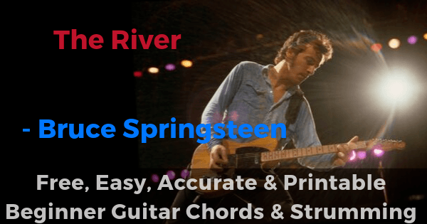 The River-Bruce Springsteen free, easy, accurate and printable beginner guitar chords and strumming'