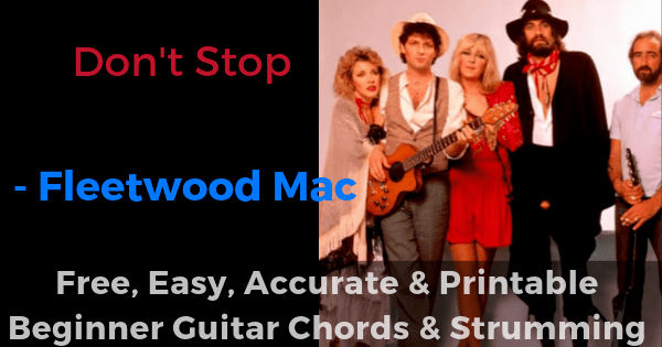 Don't Stop - Fleetwood Mac free, easy, accurate and printable beginner guitar chords and strumming'
