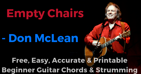 Empty Chairs - Don McLean free, easy, accurate and printable beginner guitar chords and strumming