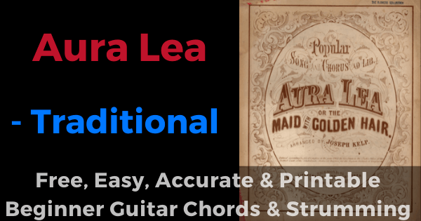Aura Lea free, easy, accurate and printable beginner guitar chords and strumming