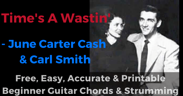 Times A Wastin' - June Carter Cash and Carl Smith free, easy, accurate and printable beginner guitar chords and strumming