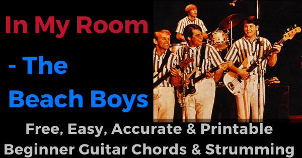 In My Room The Beach Boys free, easy, accurate and printable beginner guitar chords and strumming