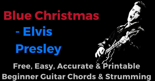 Blue Christmas- Elvis Presley free, easy, accurate and printable beginner guitar chords and strumming