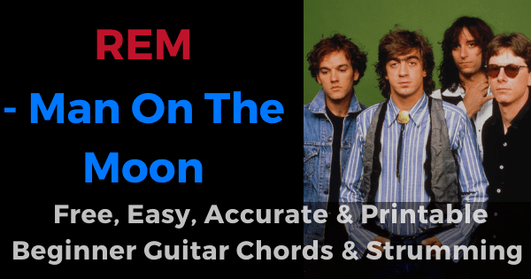 Man On The Moon - REM free, easy, accurate and printable beginner guitar chords and strumming