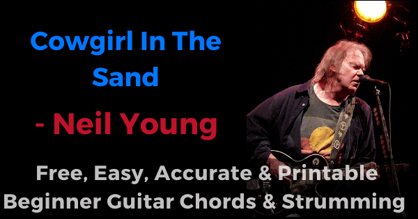 Cowgirl in the Sand - Neil Young free, easy, accurate and printable beginner guitar chords and strumming