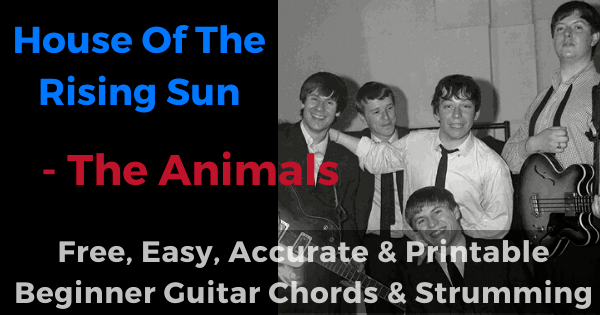 'House of the rising sun - The Animals free, easy, accurate and printable beginner guitar chords and strumming'