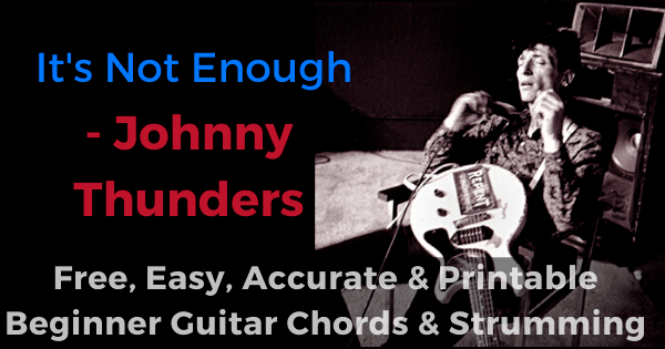 'It's Not Enough - Johnny Thunders free, easy, accurate and printable beginner guitar chords and strumming'