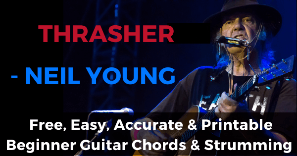 Thrasher - Neil Young free, easy, accurate and printable beginner guitar chords and strumming