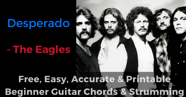 Desperadp - The Eagles free, easy, accurate and printable beginner guitar chords and strumming'