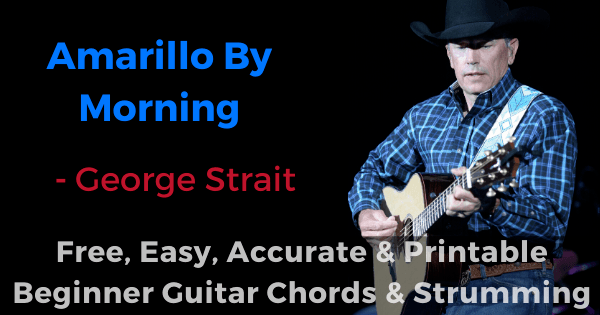 Amarillo By Morning - Goerge Strait free, easy, accurate and printable beginner guitar chords and strumming
