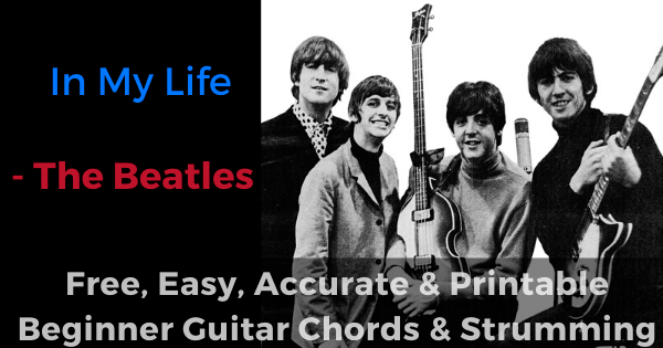 In My Life - The Beatles free, easy, accurate and printable beginner guitar chords and strumming