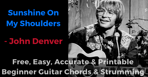 Sunshine On My Shoulders - John Denver free, easy, accurate and printable beginner guitar chords and strumming