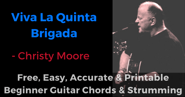 Viva La Quinta Brigada Christy Moore free, easy, accurate and printable beginner guitar chords and strumming