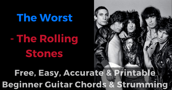 'The Worst - The Rolling Stones free, easy, accurate and printable beginner guitar chords and strumming'
