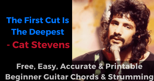 The First Cut IS The Deepest - Cat Stevens free, easy, accurate and printable beginner guitar chords and strumming'