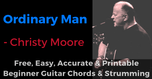Ordinary Man - Christy Moore free, easy, accurate and printable beginner guitar chords and strumming