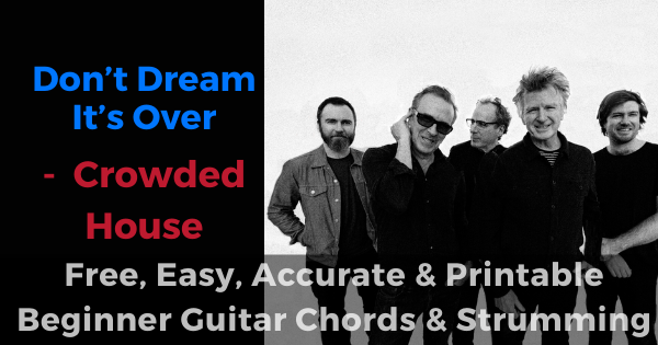 Dont Dream Its over - Crowded House free, easy, accurate and printable beginner guitar chords and strumming'