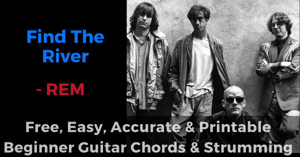 'Find The River - REM free, easy, accurate and printable beginner guitar chords and strumming'