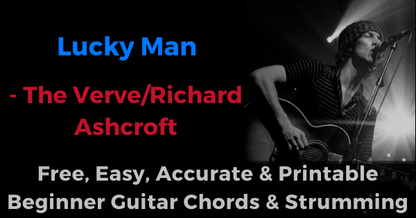 'Lucky Man - The Verve free, easy, accurate and printable beginner guitar chords and strumming'
