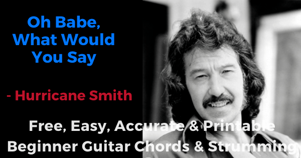 Oh Babe, What Would You Say - Hurricane Smith free, easy, accurate and printable beginner guitar chords and strumming
