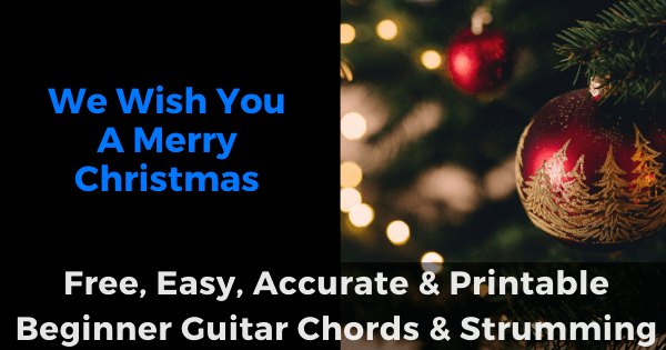 ' We Wish You A Merry Christmas free, easy, accurate and printable beginner guitar chords and strumming'
