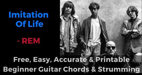 Imitation Of Life - REM free, easy, accurate and printable beginner guitar chords and strumming
