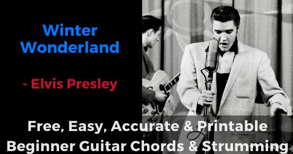 'SWinter Wonderland - Elivs Presley free, easy, accurate and printable beginner guitar chords and strumming'