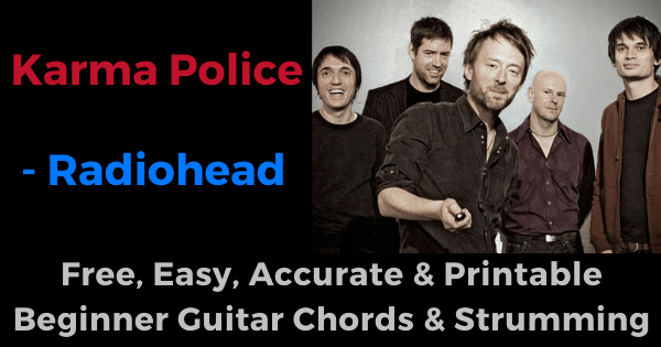 'Karma Police - Radiohead free, easy, accurate and printable beginner guitar chords and strumming'