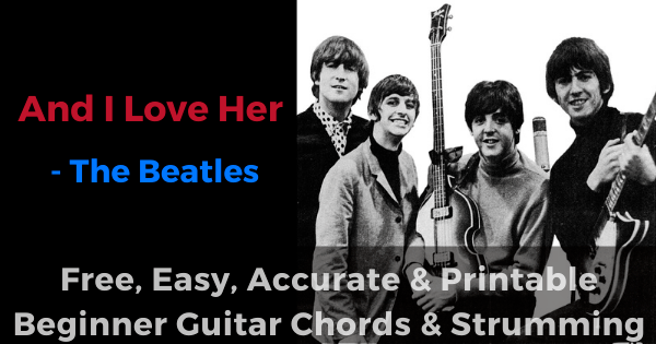 And I Love Her - The Beatles free, easy, accurate and printable beginner guitar chords and strumming