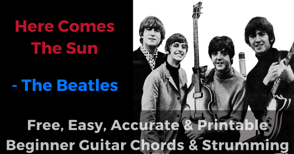 Here Comes The Sun - The Beatles free, easy, accurate and printable beginner guitar chords and strumming