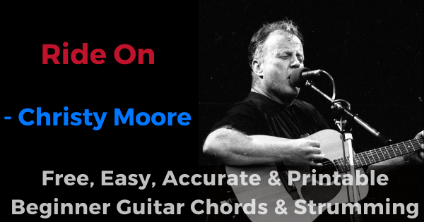 Ride On - Christy Moore free, easy, accurate and printable beginner guitar chords and strumming'