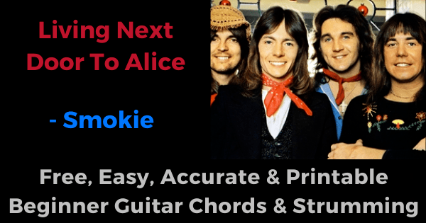 'Living Next Door To Alice - Smokie free, easy, accurate and printable beginner guitar chords and strumming'