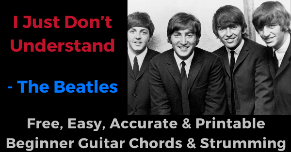 'I Just Don't Understand - The Beatles free, easy, accurate and printable beginner guitar chords and strumming'