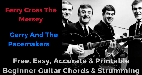 Ferry Cross The Mersey - Gerry And The Pacemakers free, easy, accurate and printable beginner guitar chords and strumming'